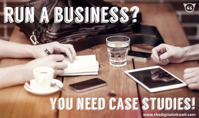 Why Businesses Need Case Studies